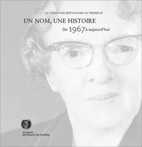 La Fondation Berthiaume-du Tremblay Un nom, une histoire de 1967 à aujourd'hui : Introduction